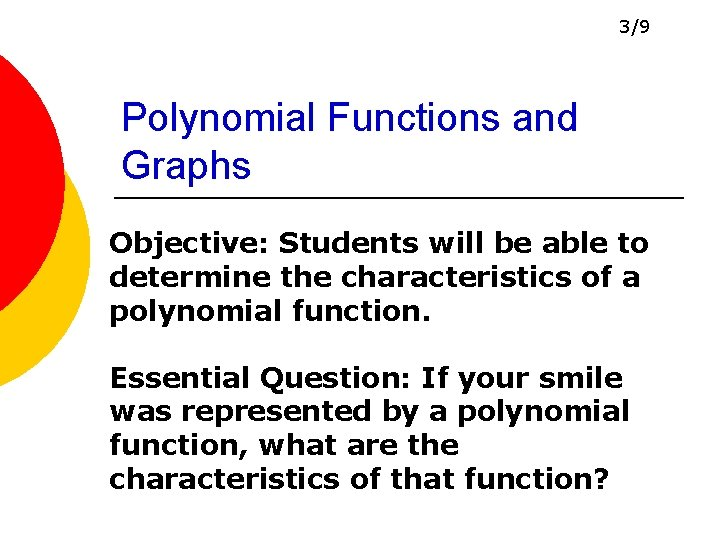 3/9 Polynomial Functions and Graphs Objective: Students will be able to determine the characteristics