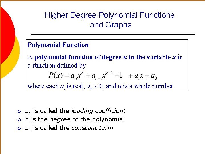 Higher Degree Polynomial Functions and Graphs Polynomial Function A polynomial function of degree n