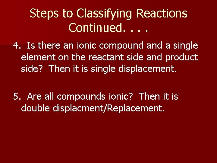 Steps to Classifying Reactions Continued. . 4. Is there an ionic compound a single