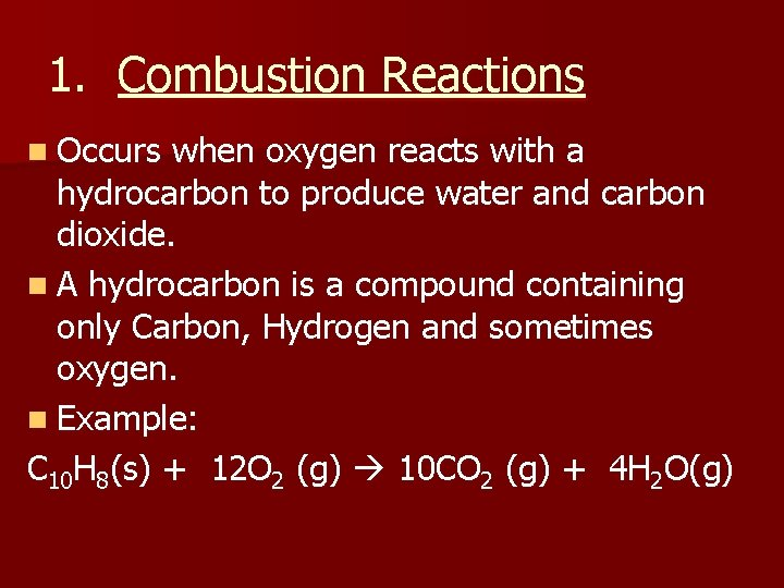1. Combustion Reactions n Occurs when oxygen reacts with a hydrocarbon to produce water