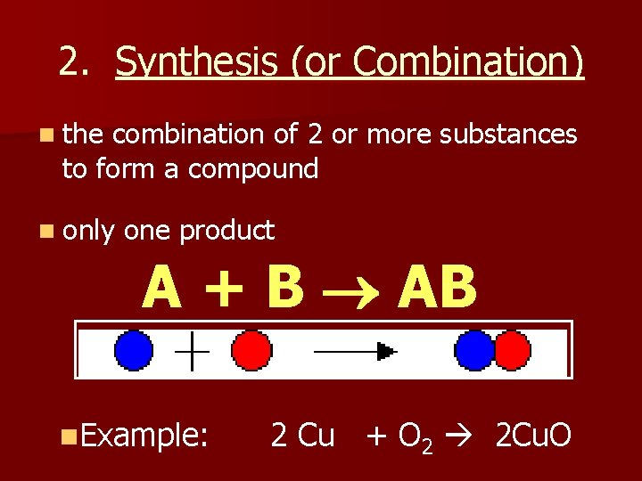 2. Synthesis (or Combination) n the combination of 2 or more substances to form