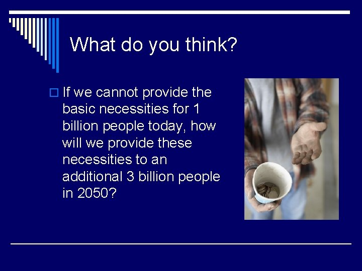 What do you think? o If we cannot provide the basic necessities for 1
