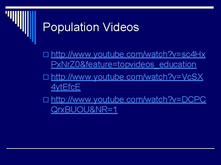 Population Videos o http: //www. youtube. com/watch? v=sc 4 Hx Px. Nr. Z 0&feature=topvideos_education
