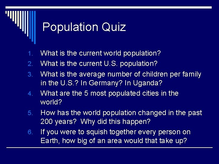Population Quiz 1. 2. 3. 4. 5. 6. What is the current world population?