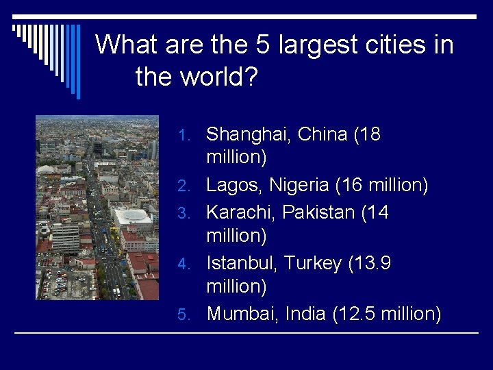 What are the 5 largest cities in the world? 1. Shanghai, China (18 2.