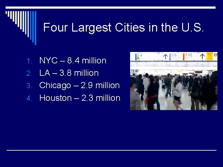 Four Largest Cities in the U. S. 1. NYC – 8. 4 million 2.