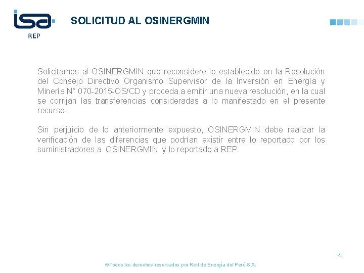 SOLICITUD AL OSINERGMIN Solicitamos al OSINERGMIN que reconsidere lo establecido en la Resolución del