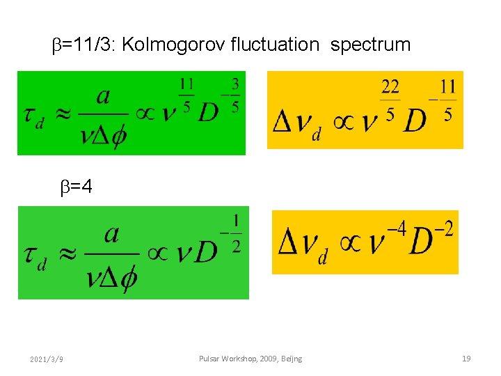 =11/3: Kolmogorov fluctuation spectrum =4 2021/3/9 Pulsar Workshop, 2009, Beijng 19