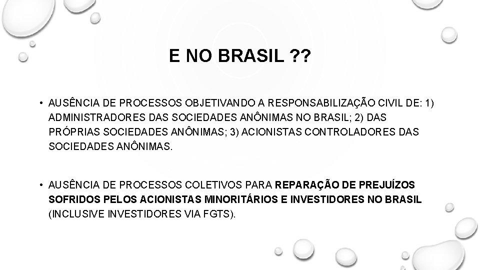 E NO BRASIL ? ? • AUSÊNCIA DE PROCESSOS OBJETIVANDO A RESPONSABILIZAÇÃO CIVIL DE: