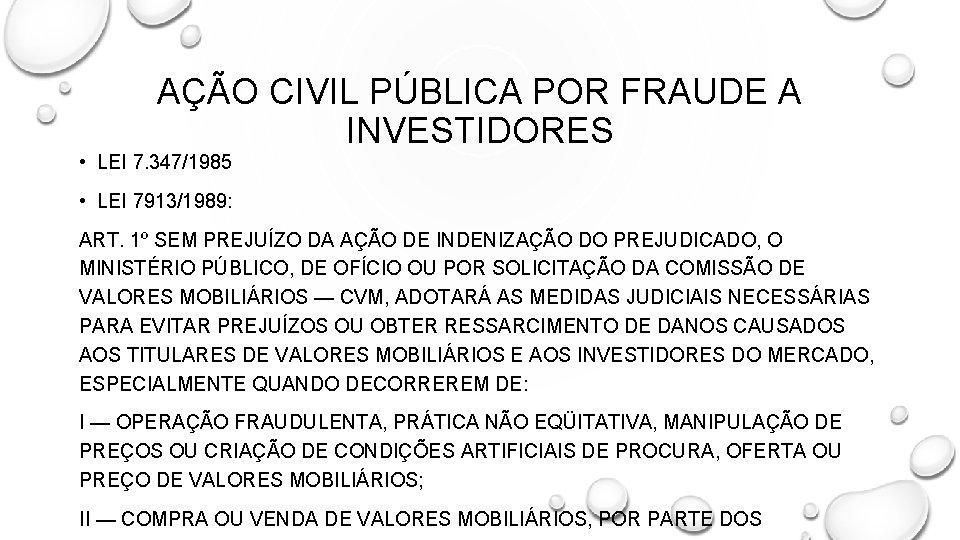 AÇÃO CIVIL PÚBLICA POR FRAUDE A INVESTIDORES • LEI 7. 347/1985 • LEI 7913/1989: