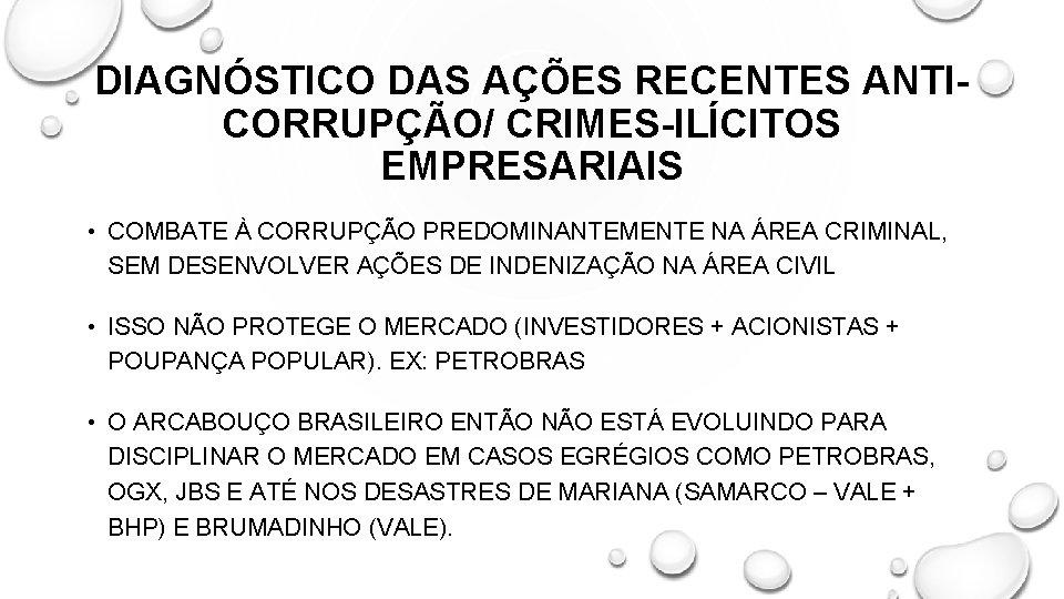 DIAGNÓSTICO DAS AÇÕES RECENTES ANTICORRUPÇÃO/ CRIMES-ILÍCITOS EMPRESARIAIS • COMBATE À CORRUPÇÃO PREDOMINANTEMENTE NA ÁREA