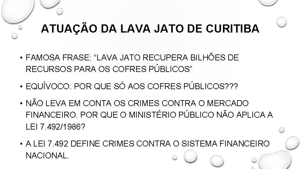 "ATUAÇÃO DA LAVA JATO DE CURITIBA • FAMOSA FRASE: ""LAVA JATO RECUPERA BILHÕES DE"
