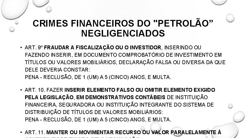 """CRIMES FINANCEIROS DO """"PETROLÃO"""" NEGLIGENCIADOS • ART. 9º FRAUDAR A FISCALIZAÇÃO OU O INVESTIDOR,"""