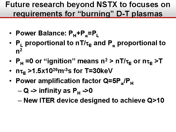 """Future research beyond NSTX to focuses on requirements for """"burning"""" D-T plasmas • Power"""