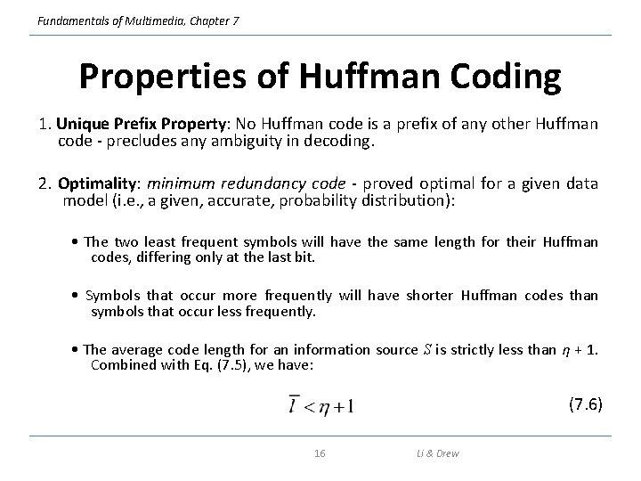 Fundamentals of Multimedia, Chapter 7 Properties of Huffman Coding 1. Unique Prefix Property: No