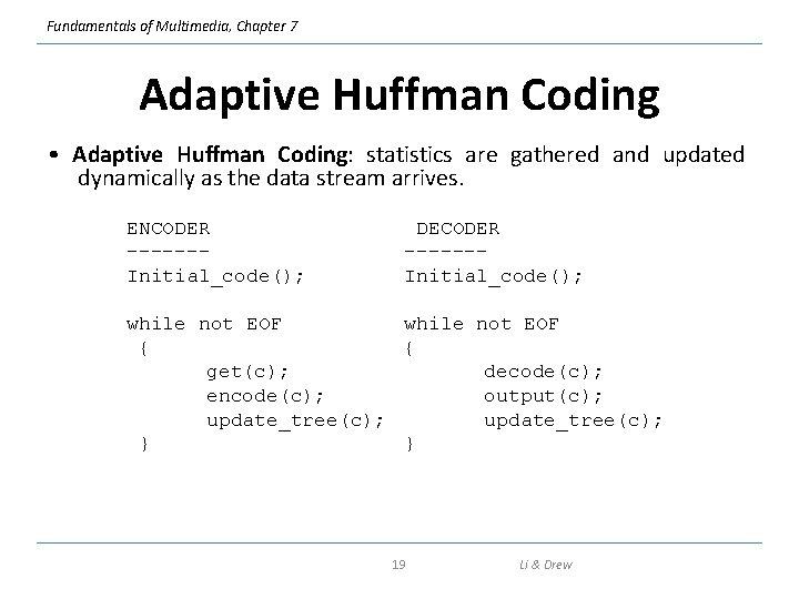 Fundamentals of Multimedia, Chapter 7 Adaptive Huffman Coding • Adaptive Huffman Coding: statistics are