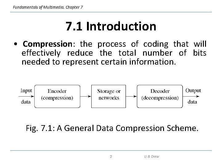 Fundamentals of Multimedia, Chapter 7 7. 1 Introduction • Compression: the process of coding