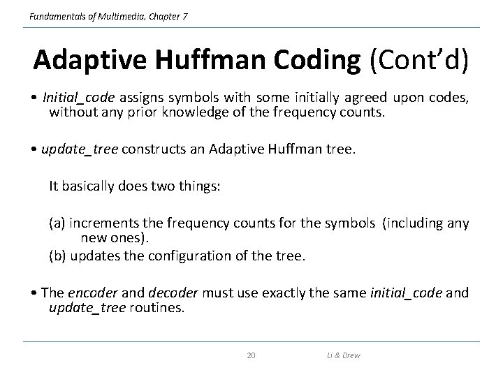 Fundamentals of Multimedia, Chapter 7 Adaptive Huffman Coding (Cont'd) • Initial_code assigns symbols with