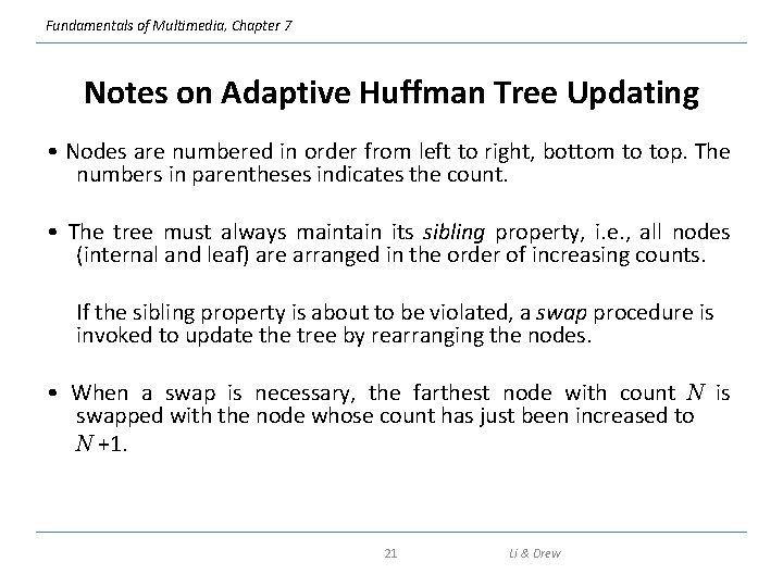 Fundamentals of Multimedia, Chapter 7 Notes on Adaptive Huffman Tree Updating • Nodes are