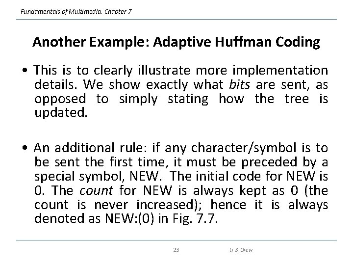 Fundamentals of Multimedia, Chapter 7 Another Example: Adaptive Huffman Coding • This is to