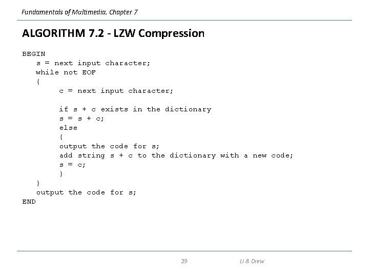 Fundamentals of Multimedia, Chapter 7 ALGORITHM 7. 2 - LZW Compression BEGIN s =