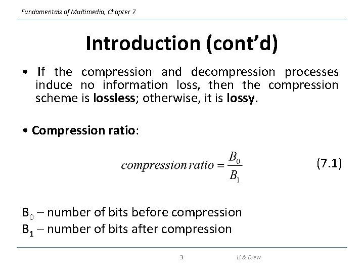 Fundamentals of Multimedia, Chapter 7 Introduction (cont'd) • If the compression and decompression processes
