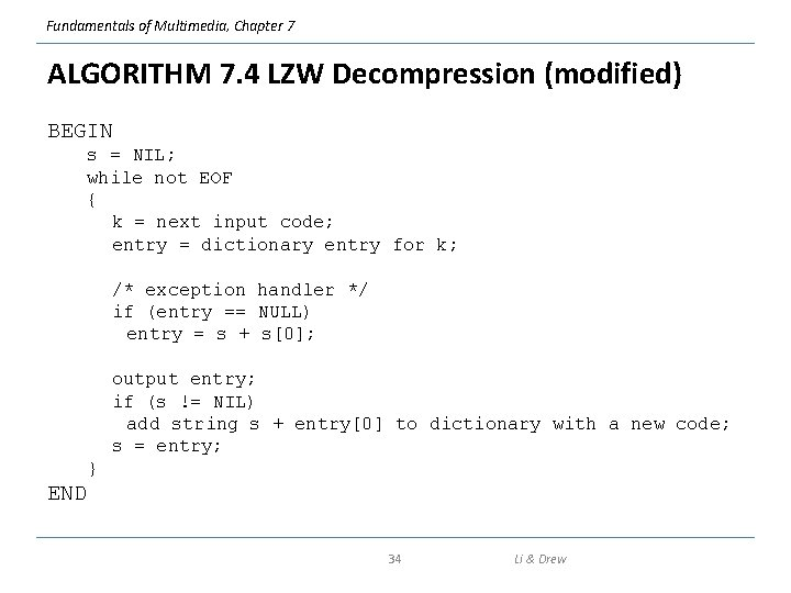 Fundamentals of Multimedia, Chapter 7 ALGORITHM 7. 4 LZW Decompression (modified) BEGIN s =
