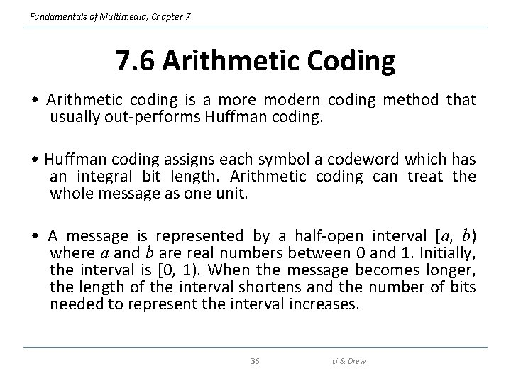 Fundamentals of Multimedia, Chapter 7 7. 6 Arithmetic Coding • Arithmetic coding is a