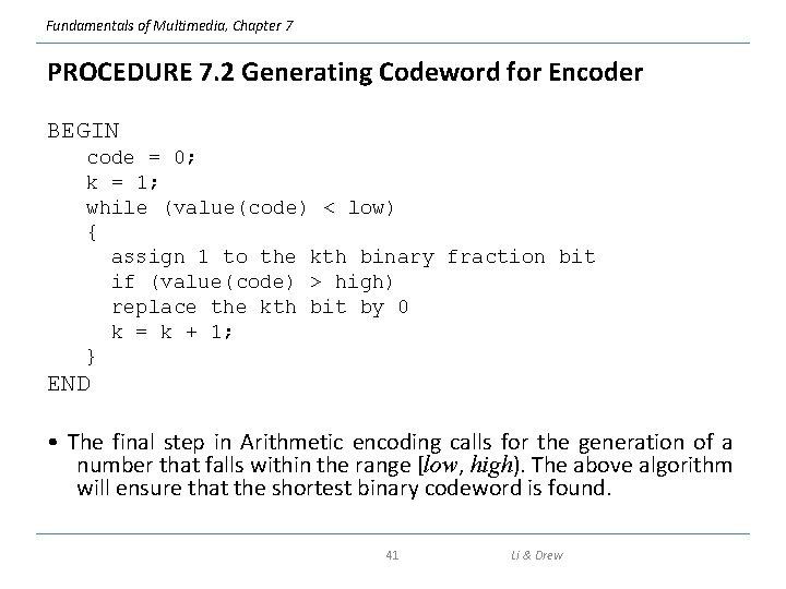 Fundamentals of Multimedia, Chapter 7 PROCEDURE 7. 2 Generating Codeword for Encoder BEGIN code