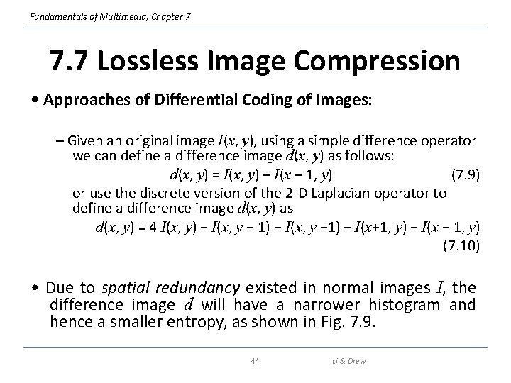Fundamentals of Multimedia, Chapter 7 7. 7 Lossless Image Compression • Approaches of Differential