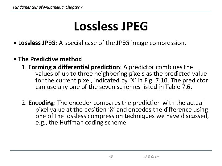 Fundamentals of Multimedia, Chapter 7 Lossless JPEG • Lossless JPEG: A special case of