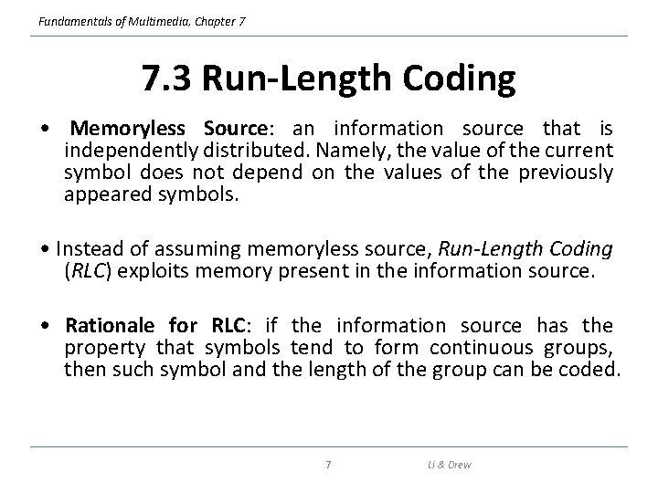 Fundamentals of Multimedia, Chapter 7 7. 3 Run-Length Coding • Memoryless Source: an information