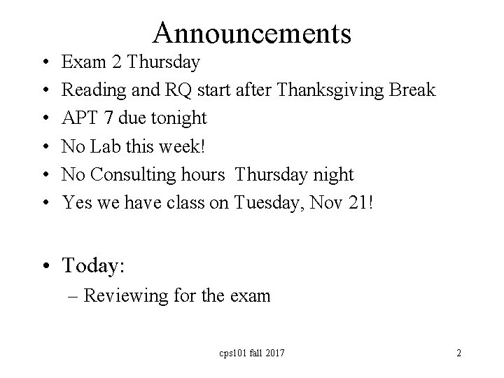 Announcements • • • Exam 2 Thursday Reading and RQ start after Thanksgiving Break
