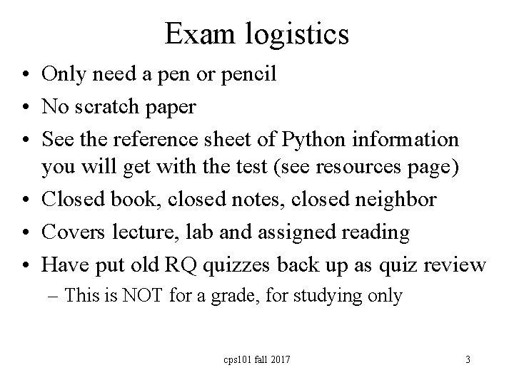 Exam logistics • Only need a pen or pencil • No scratch paper •