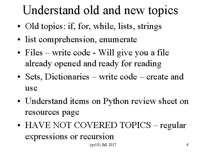 Understand old and new topics • Old topics: if, for, while, lists, strings •