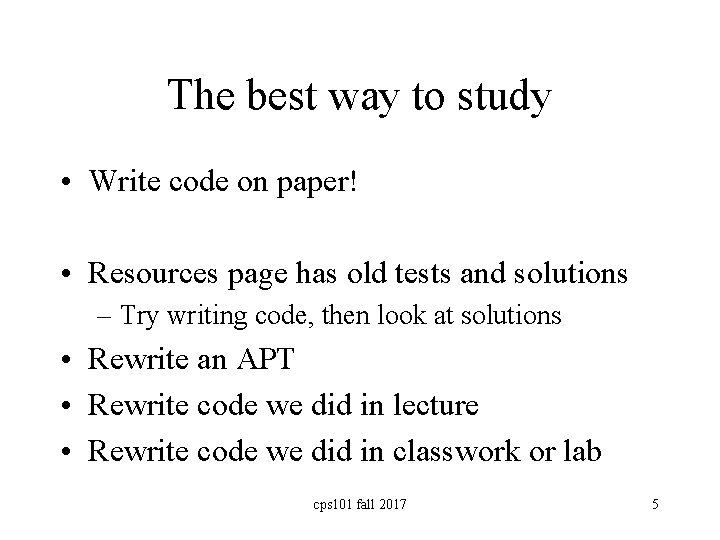 The best way to study • Write code on paper! • Resources page has