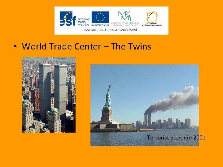 • World Trade Center – The Twins Terrorist attack in 2001