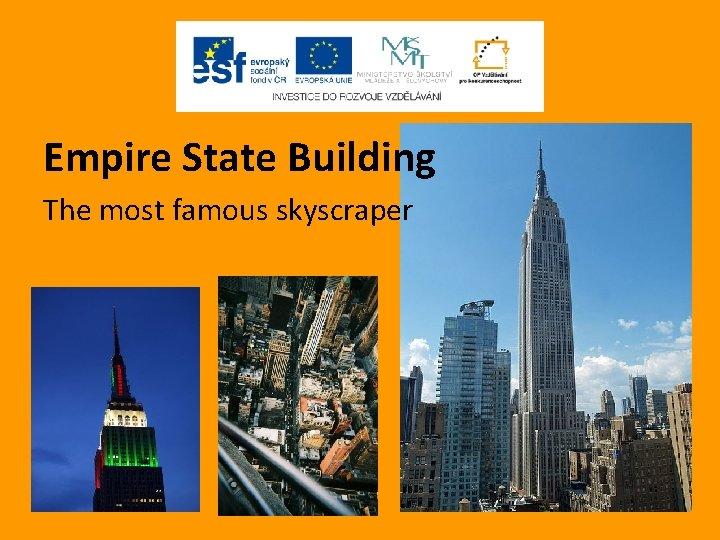 Empire State Building The most famous skyscraper