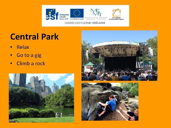 Central Park • Relax • Go to a gig • Climb a rock