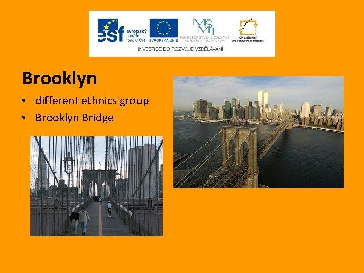 Brooklyn • different ethnics group • Brooklyn Bridge