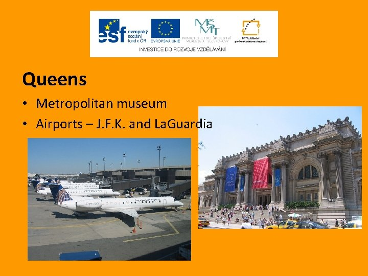 Queens • Metropolitan museum • Airports – J. F. K. and La. Guardia
