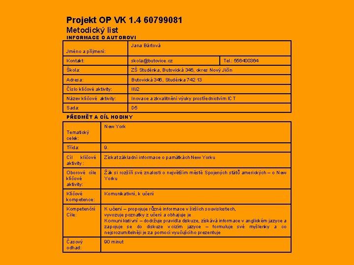 Projekt OP VK 1. 4 60799081 Metodický list INFORMACE O AUTOROVI Jana Bártová Jméno