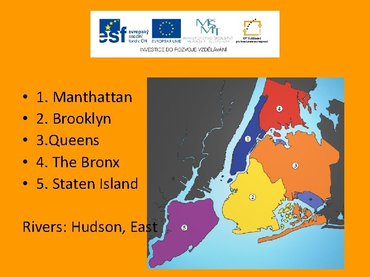 • • • 1. Manthattan 2. Brooklyn 3. Queens 4. The Bronx 5.