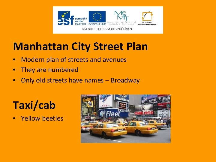 Manhattan City Street Plan • Modern plan of streets and avenues • They are