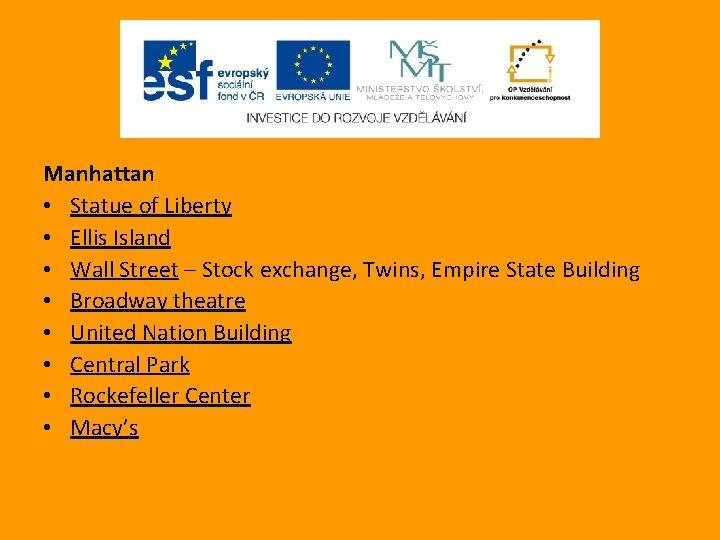 Manhattan • Statue of Liberty • Ellis Island • Wall Street – Stock exchange,