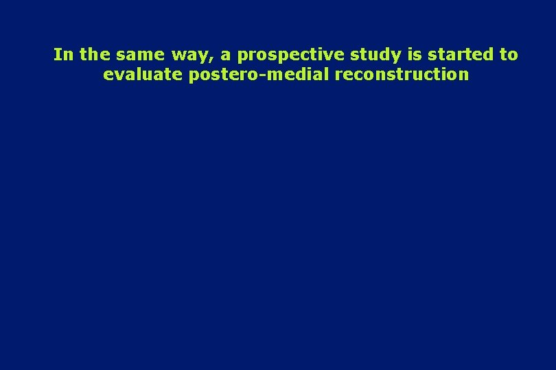 In the same way, a prospective study is started to evaluate postero-medial reconstruction