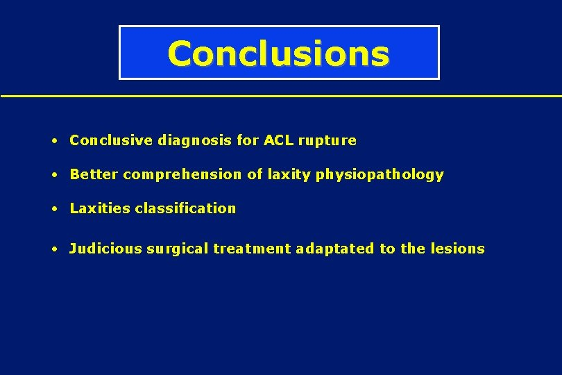 Conclusions • Conclusive diagnosis for ACL rupture • Better comprehension of laxity physiopathology •