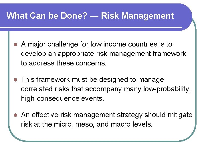 What Can be Done? — Risk Management l A major challenge for low income