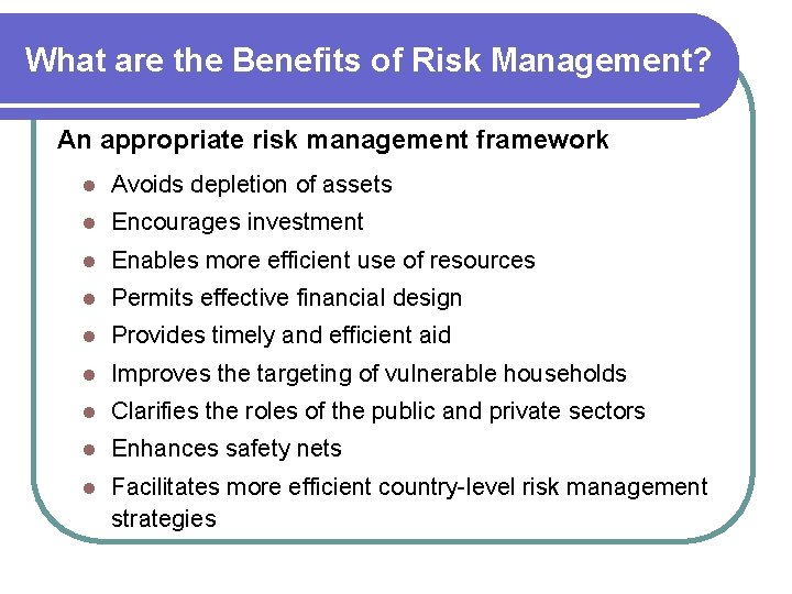 What are the Benefits of Risk Management? An appropriate risk management framework l Avoids