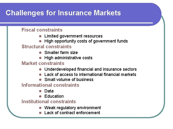 Challenges for Insurance Markets Fiscal constraints l l Limited government resources High opportunity costs